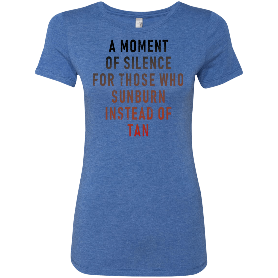 A Moment Of Silence For Those Who Sunburn Instead Of Tan Women's Classic Tee