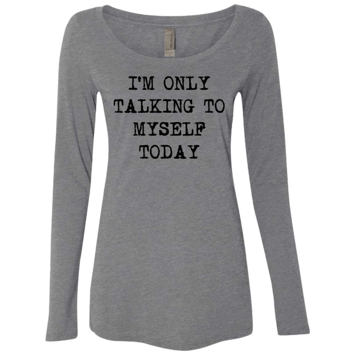 I'm Only Talking To My Myself Today Women's Long Sleeve Tee