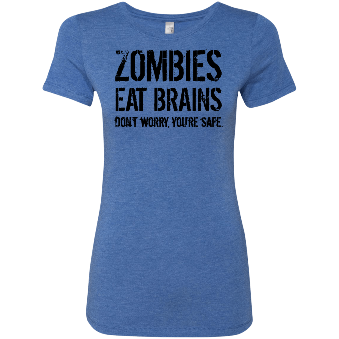Zombies Eat Brains Don't Worry You're Safe Women's Classic Tee