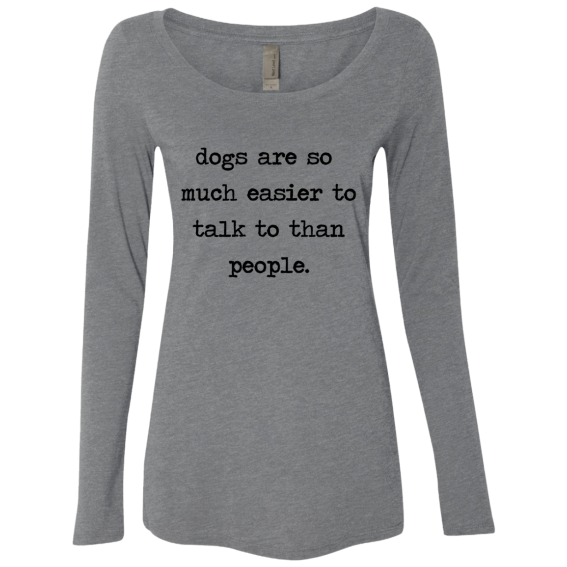 Dogs Are So Much Easier To Talk To Than People Women's Long Sleeve Tee