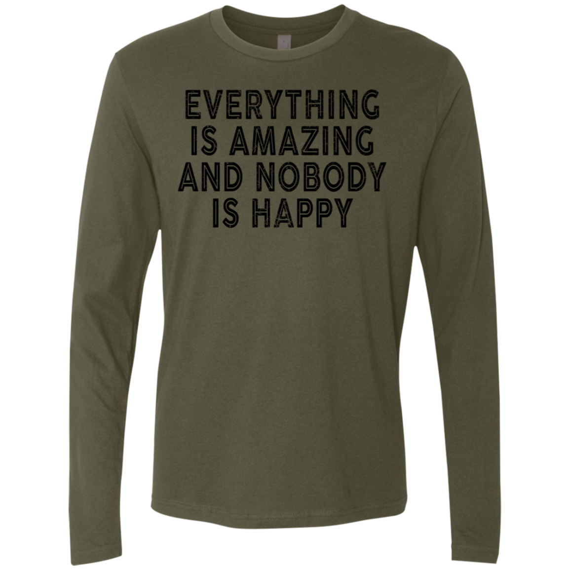 Everything Is Amazing And Nobody Is Happy Men's Long Sleeve Tee