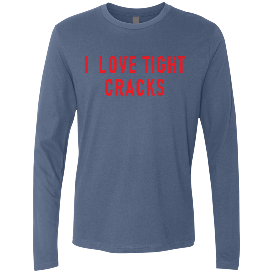 I Love Tight Cracks Men's Long Sleeve Tee