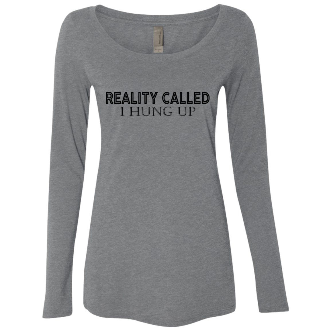 Reality Called I Hung Up Women's Long Sleeve Tee