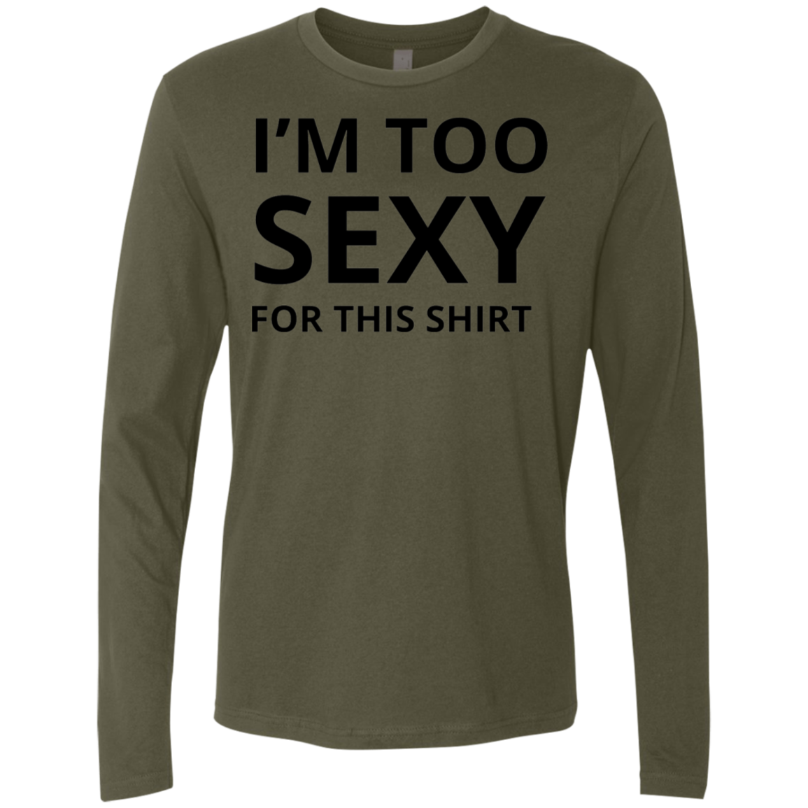 I'm Too Sexy for this Shirt Men's Long Sleeve Tee - Trendy Tees