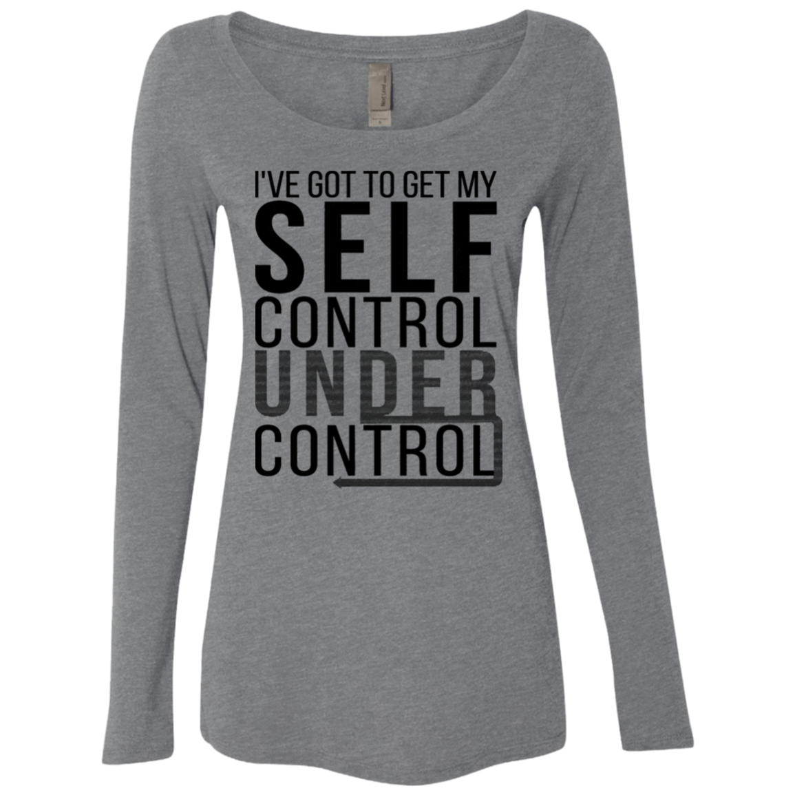 I've Got To Get My Self Control Under Control Women's Long Sleeve Tee