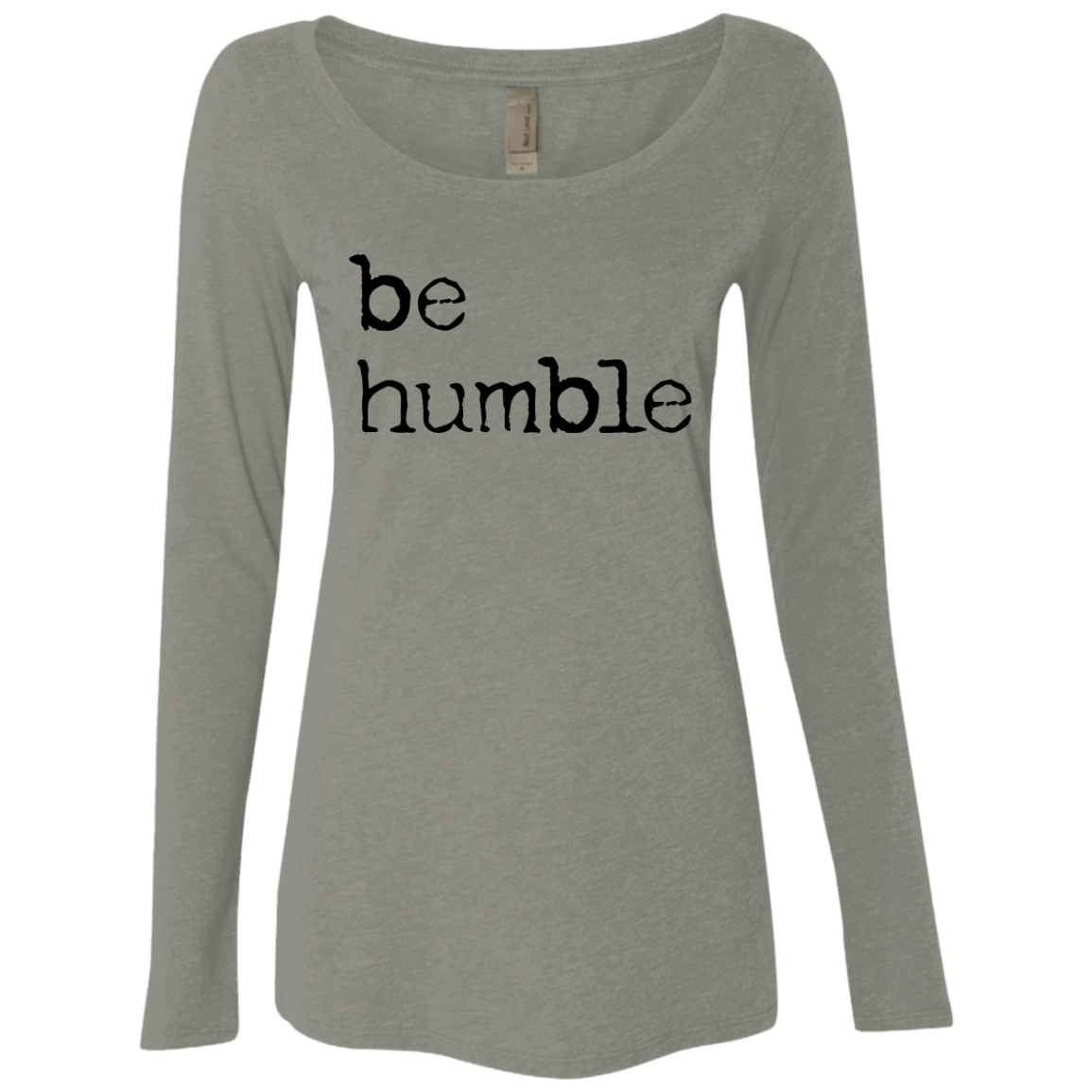 Be Humble Women's Long Sleeve Tee - Trendy Tees