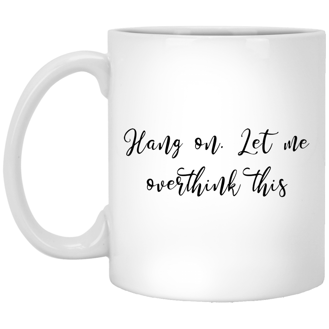 Hang on Let me overthink This 11 oz. White Coffee Mug