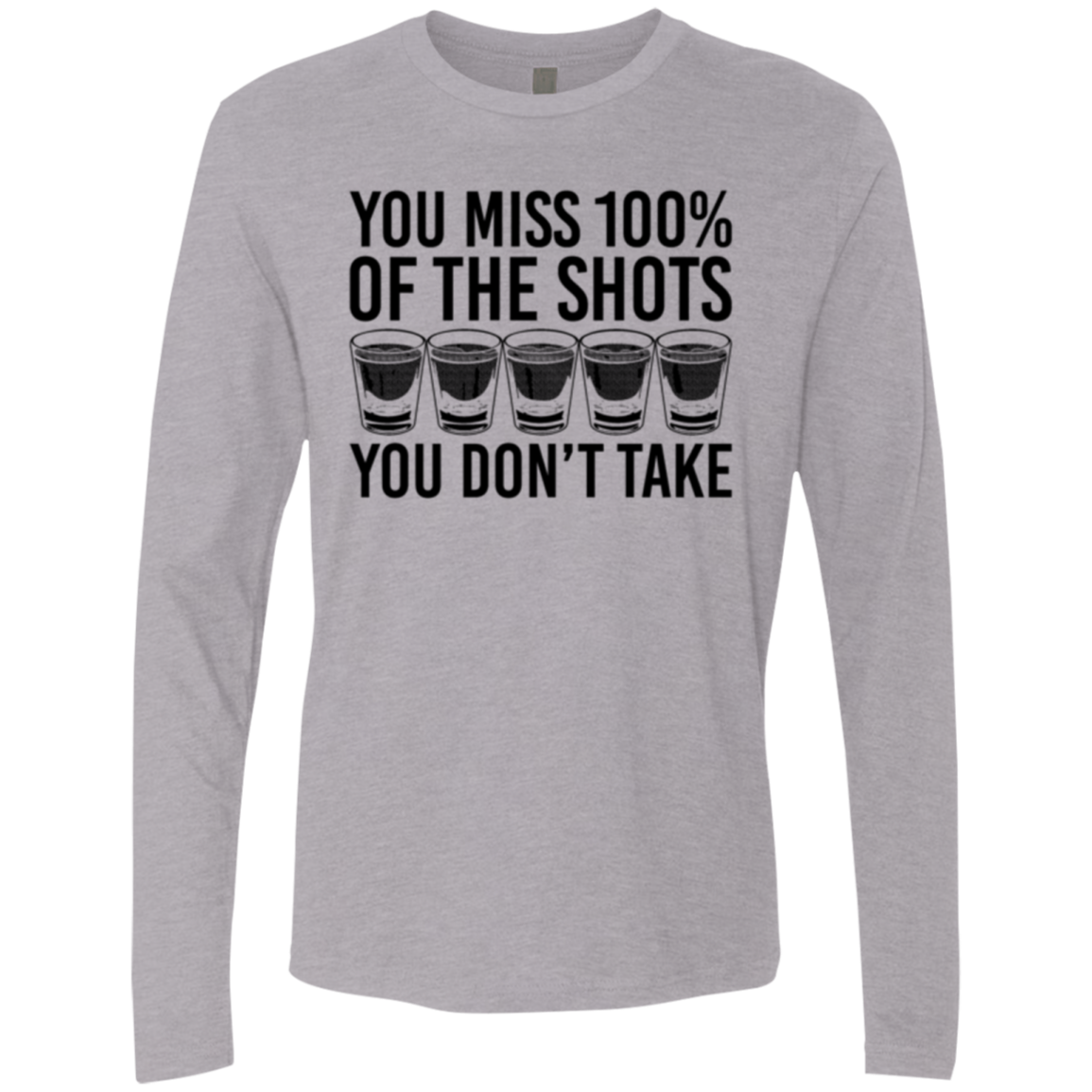 You Miss 100% of the Shots you Don't Take Men's Long Sleeve Tee