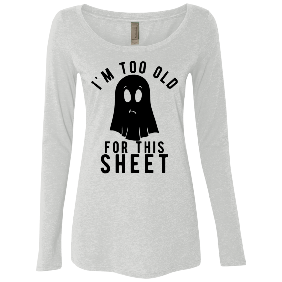 I'm Too Old For This Sheet Women's Long Sleeve Tee