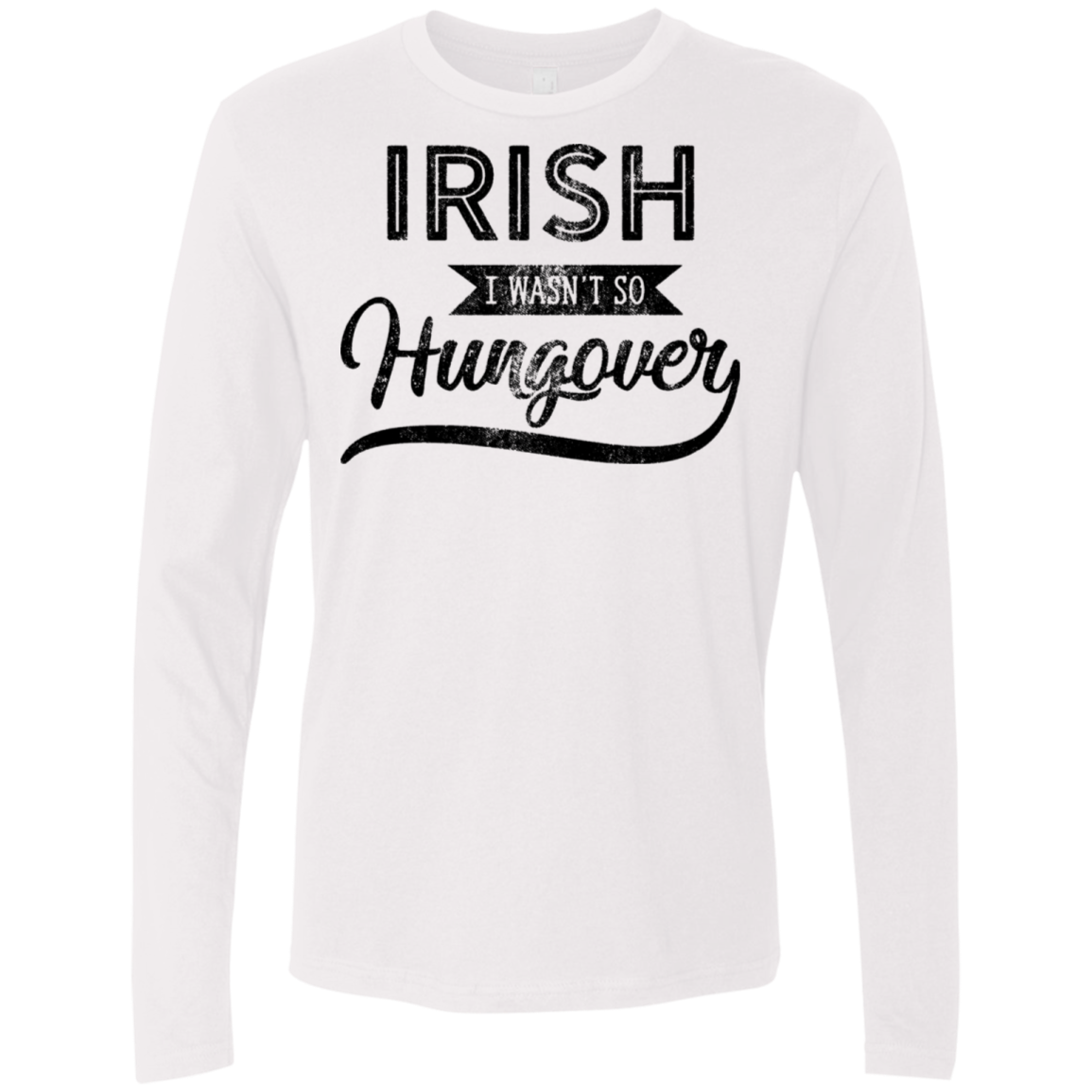 Irish I Wasn't So Hungover Men's Long Sleeve Tee