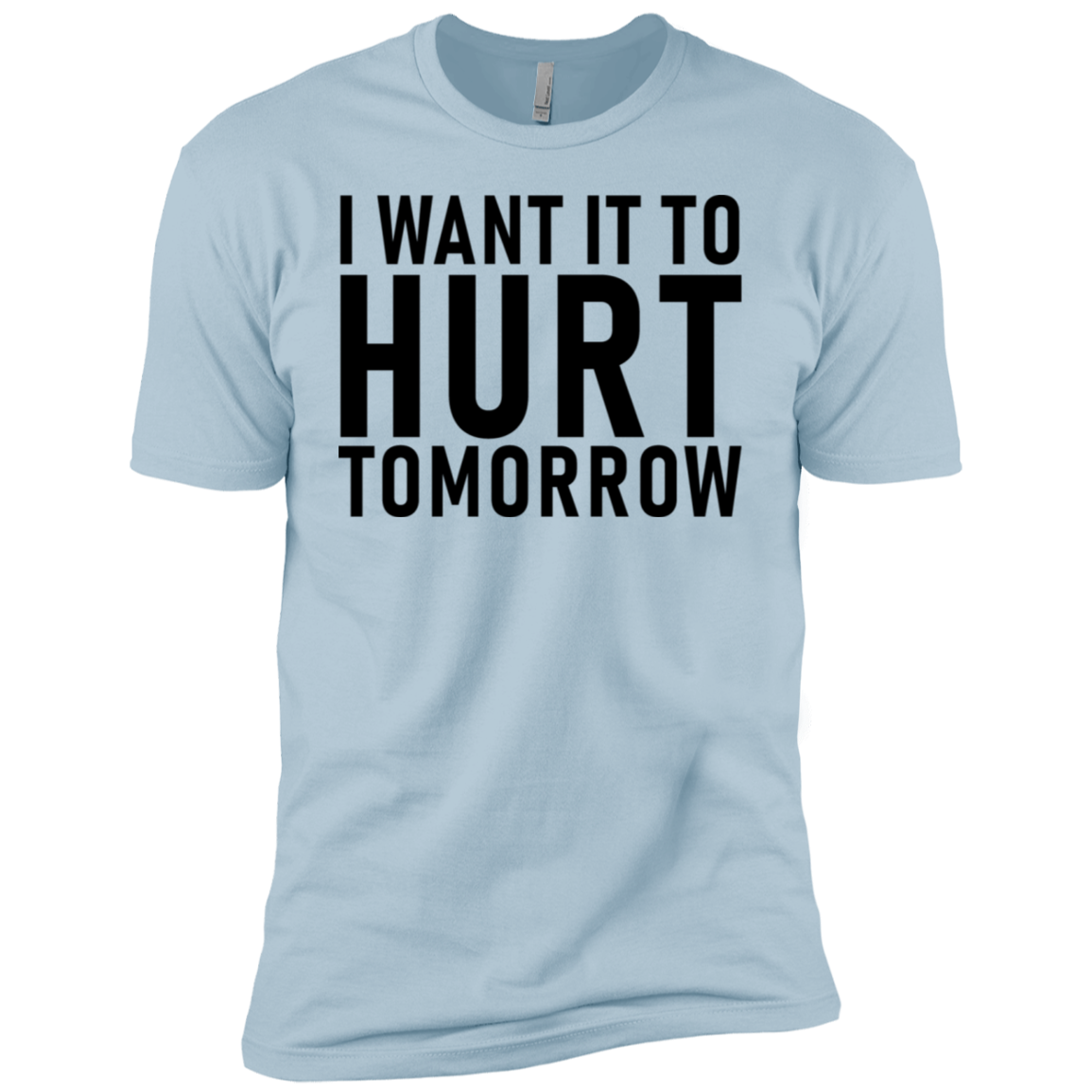 I Want It To Hurt Tomorrow Men's Classic Tee