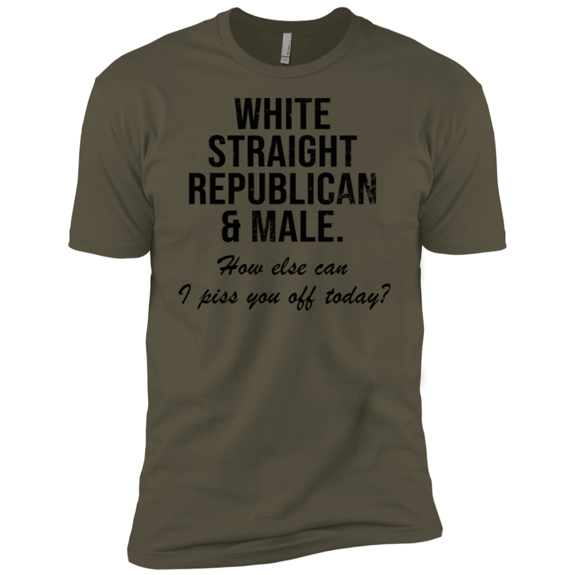 White Straight Republican Male How Else Can I Piss You Off Today Men's Classic Tee