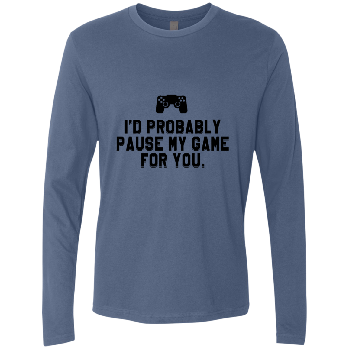 I'd Probably Pause My Game For You Men's Long Sleeve Tee