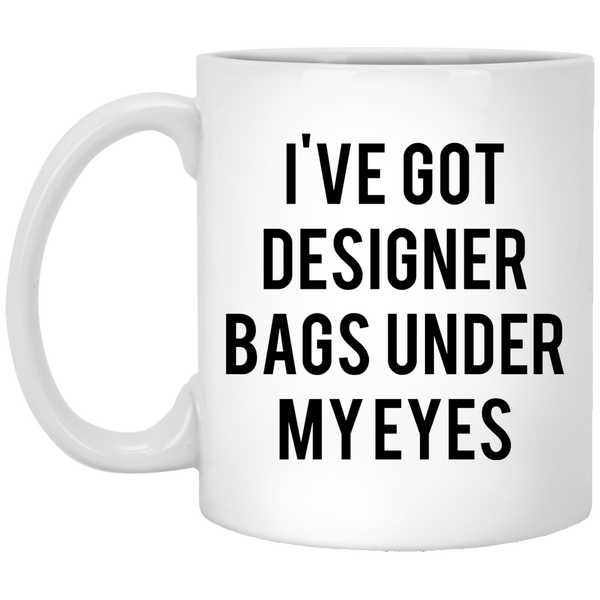 Designer Bags under my Eyes 11 oz. White Coffee Mug - Trendy Tees