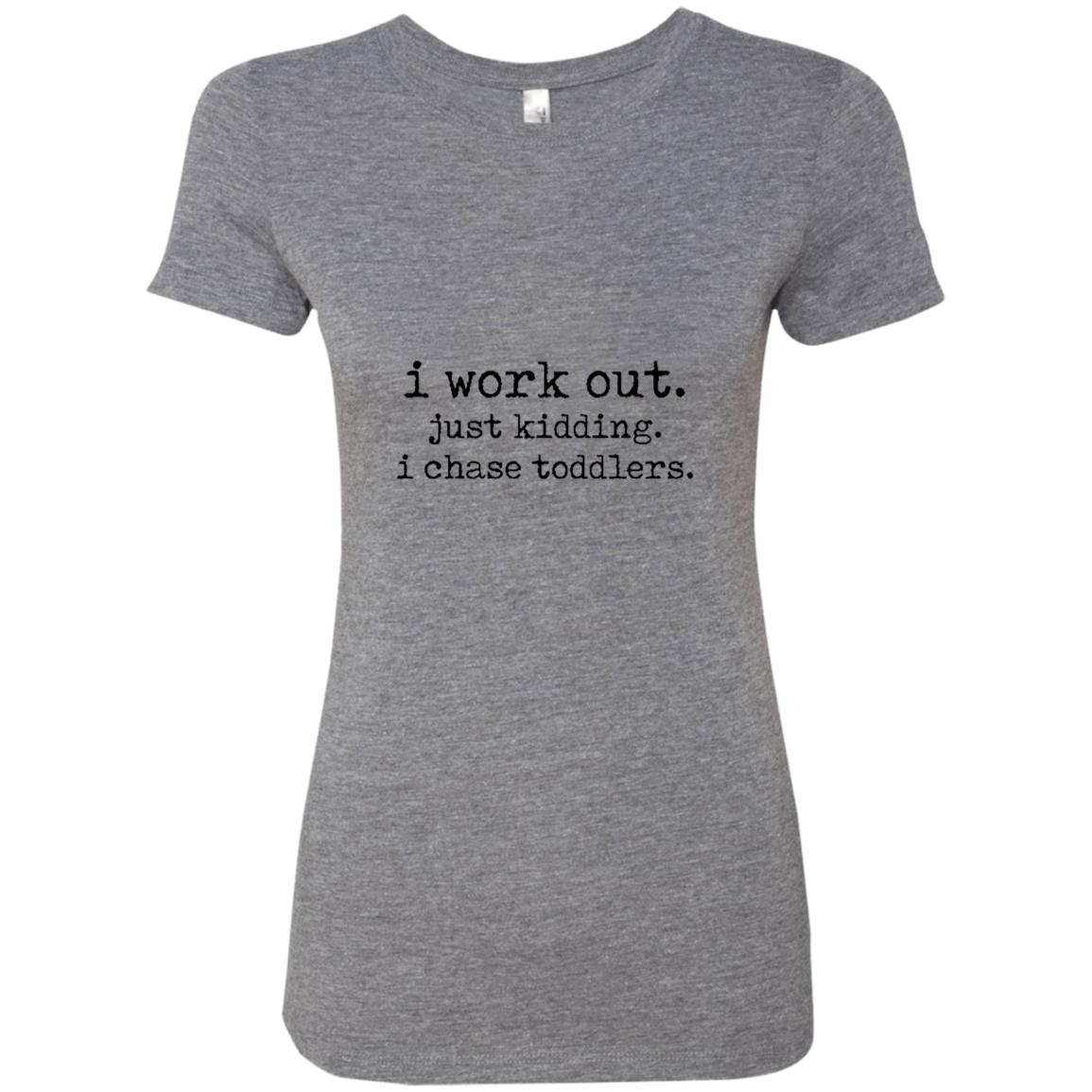 I Work Out Just Kidding I Chase Toddlers Women's Classic Tee