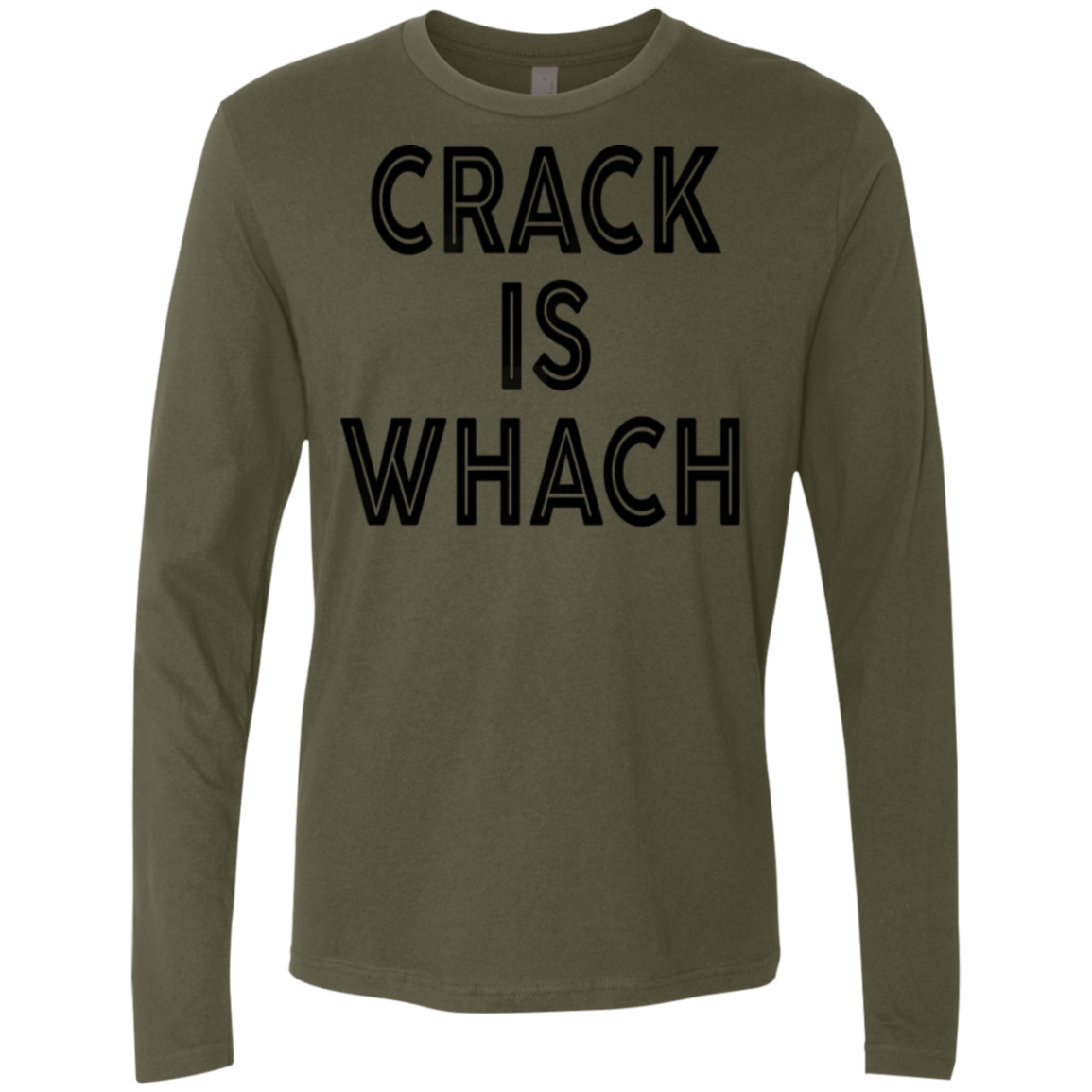 Crack Is Whach Men's Long Sleeve Tee