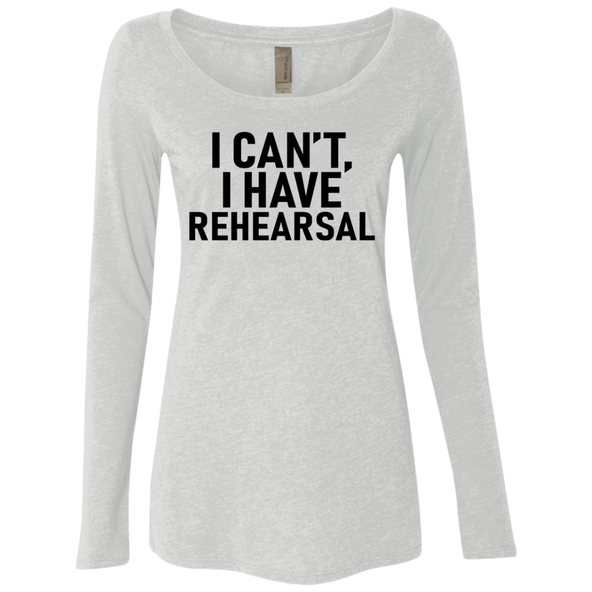 I Can't I Have Rehearsal Women's Long Sleeve Tee
