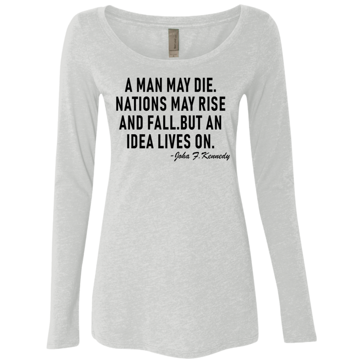 A Man May Die. Nations May Rise And Fall, But An Idea Lives On Women's Long Sleeve Tee