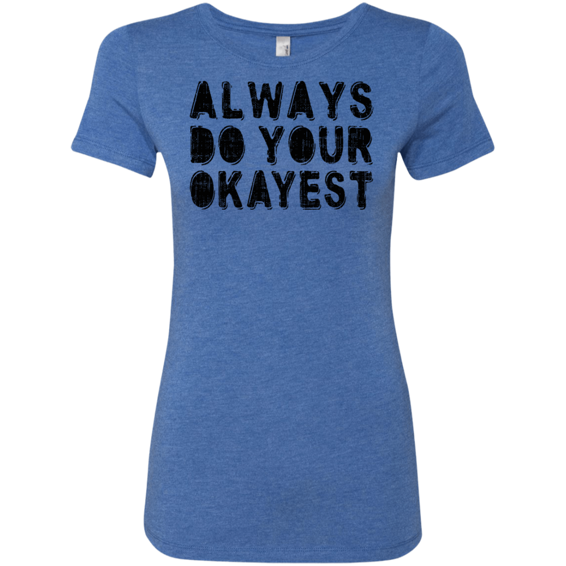 Always Do Your Okayest Women's Classic Tee - Trendy Tees