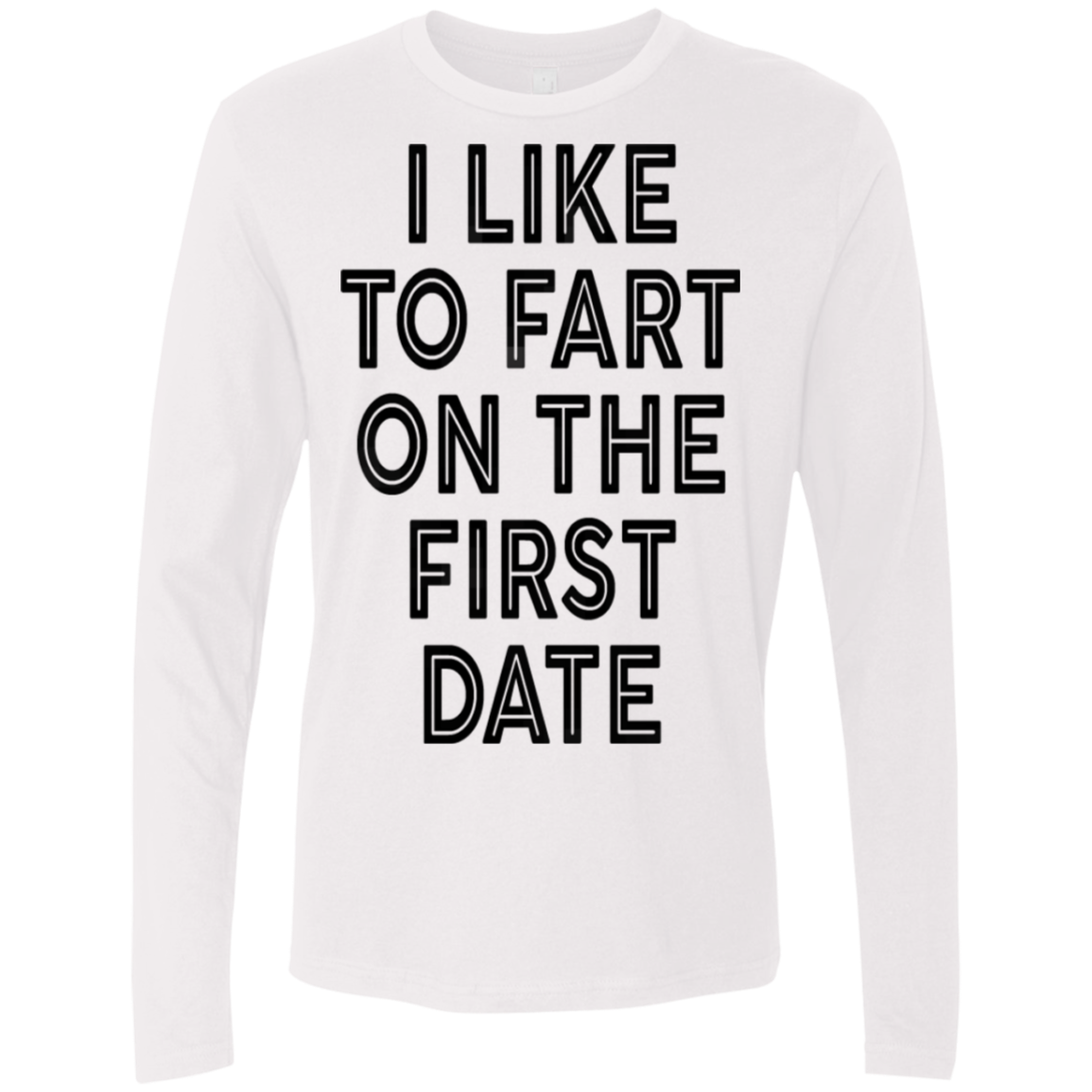 I Like To Fart On The First Date Men's Long Sleeve Tee