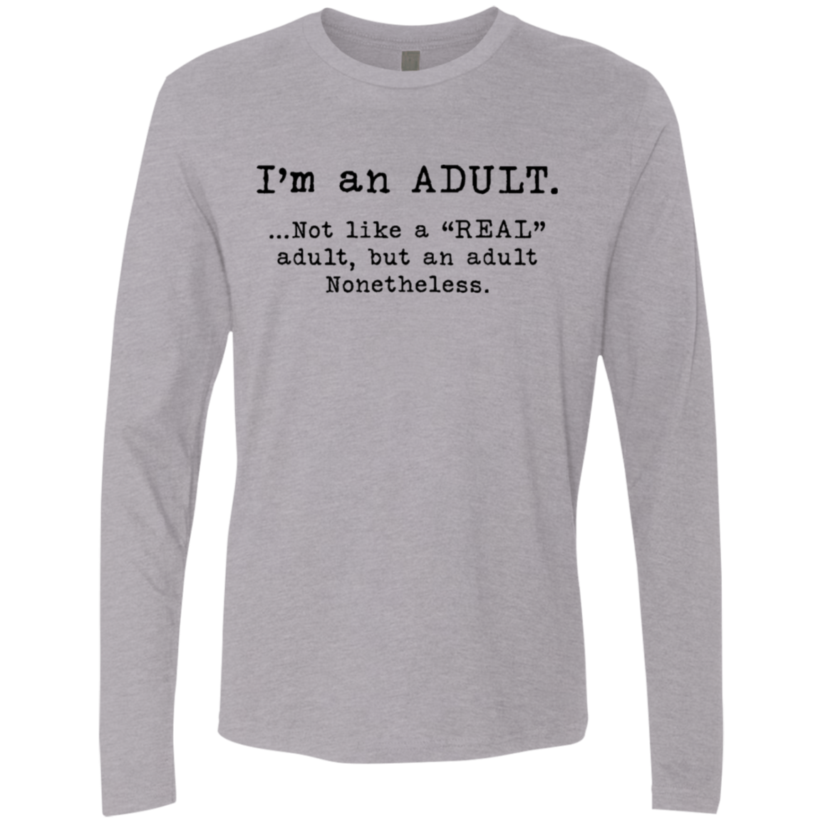 I'm An Adult Not Like A Real Adult But And Adult Nonetheless Men's Long Sleeve Tee