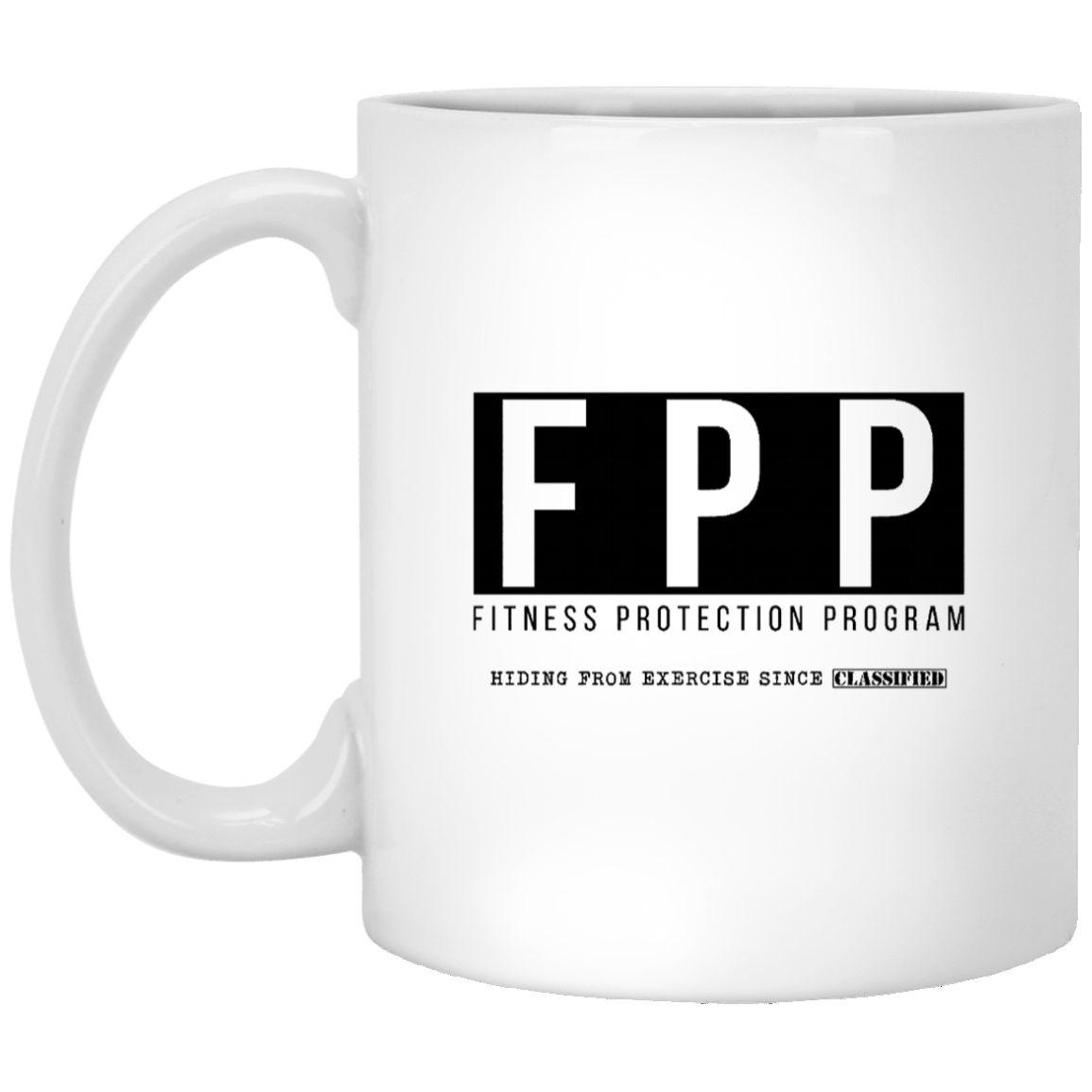 FPP Fitness Protection Program Hiding From Exercise Since Classified 11 oz. White Coffee Mug