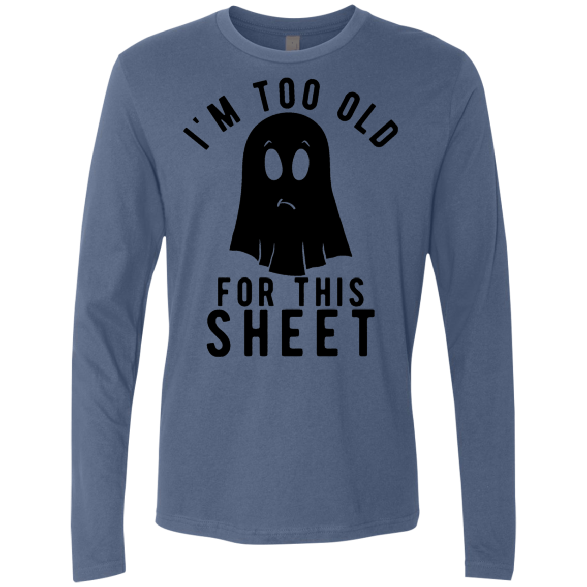 I'm Too Old For This Sheet Men's Long Sleeve Tee