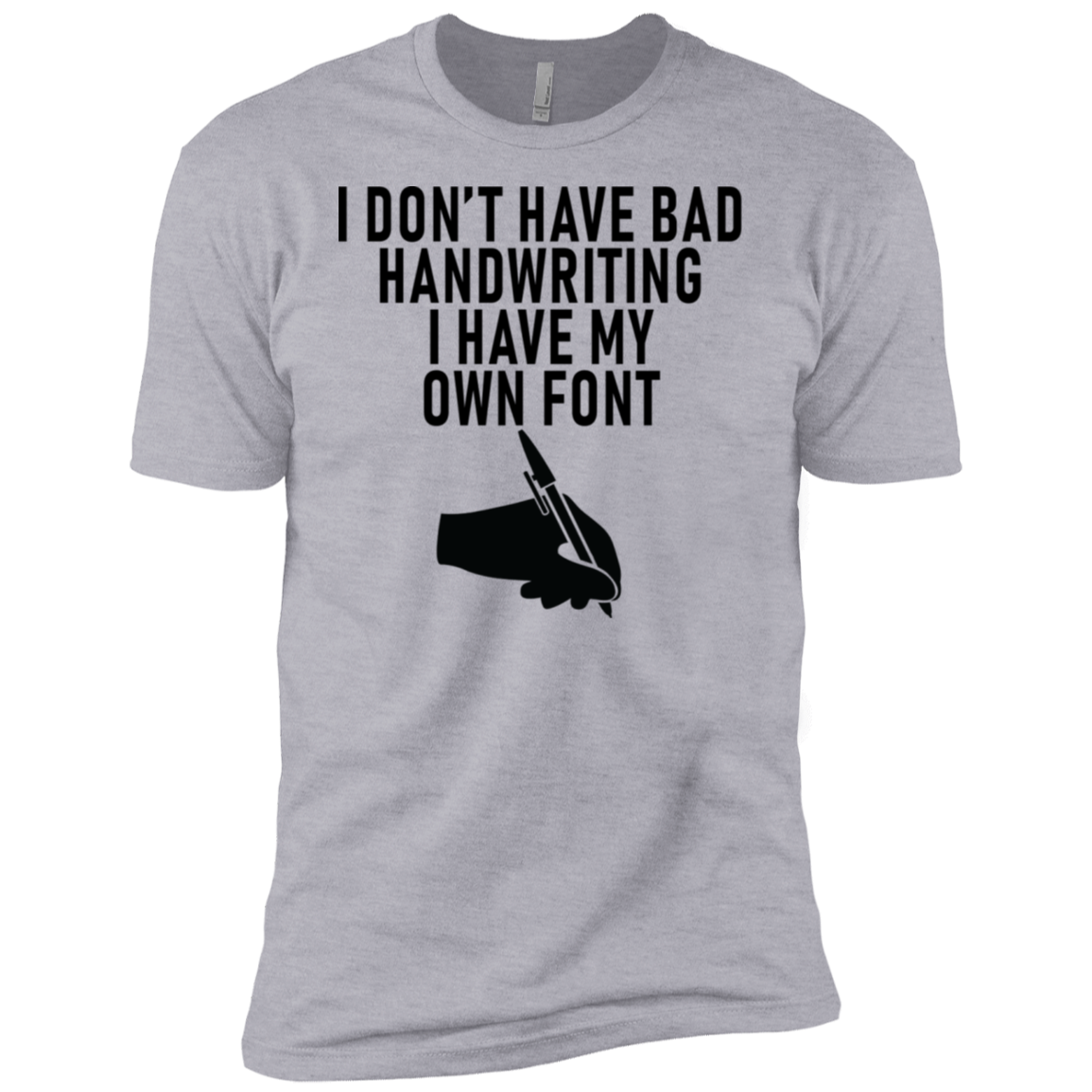 I Don't Have Bad Handwriting I Have My Own Font Men's Classic Tee
