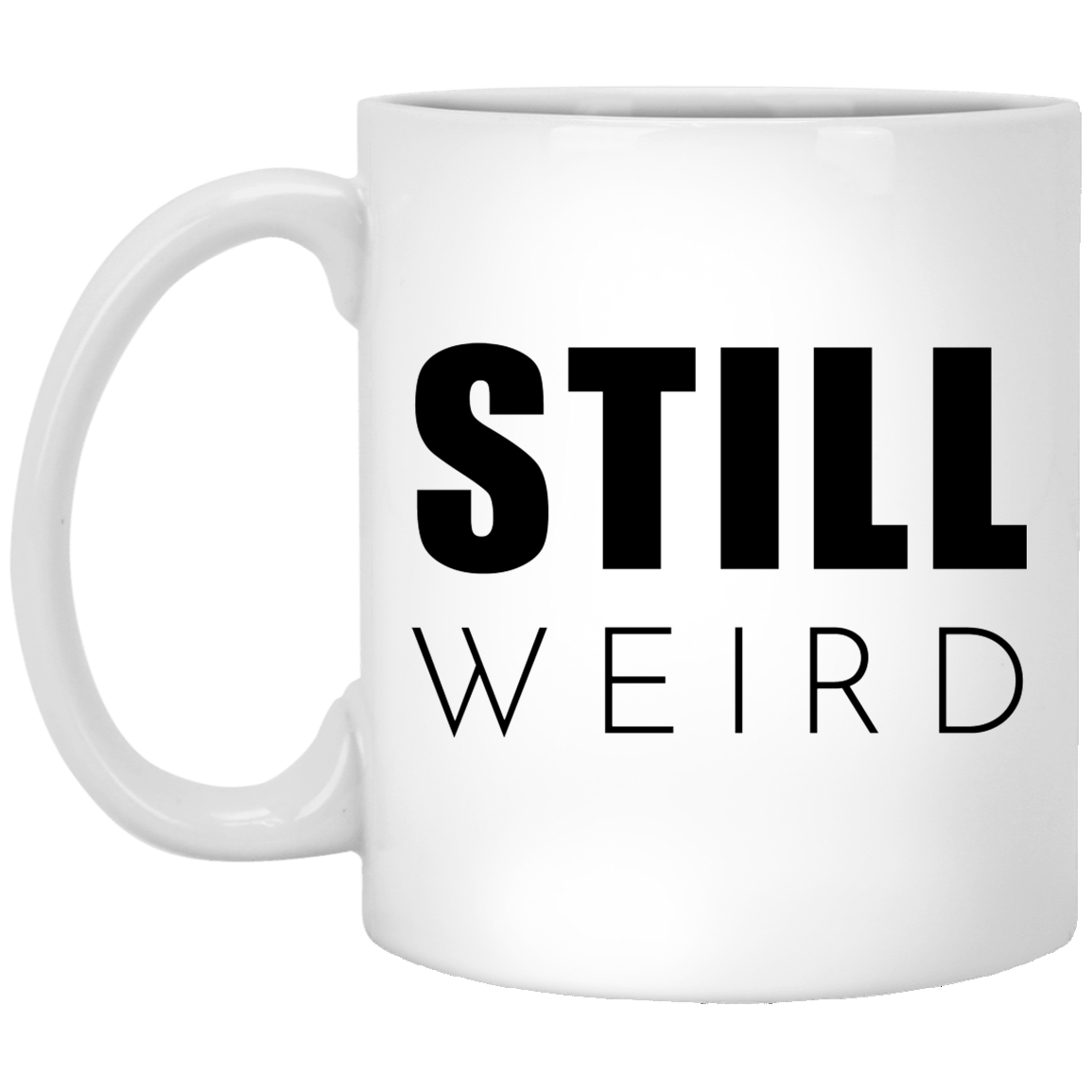Still Weird 11 oz. White Coffee Mug