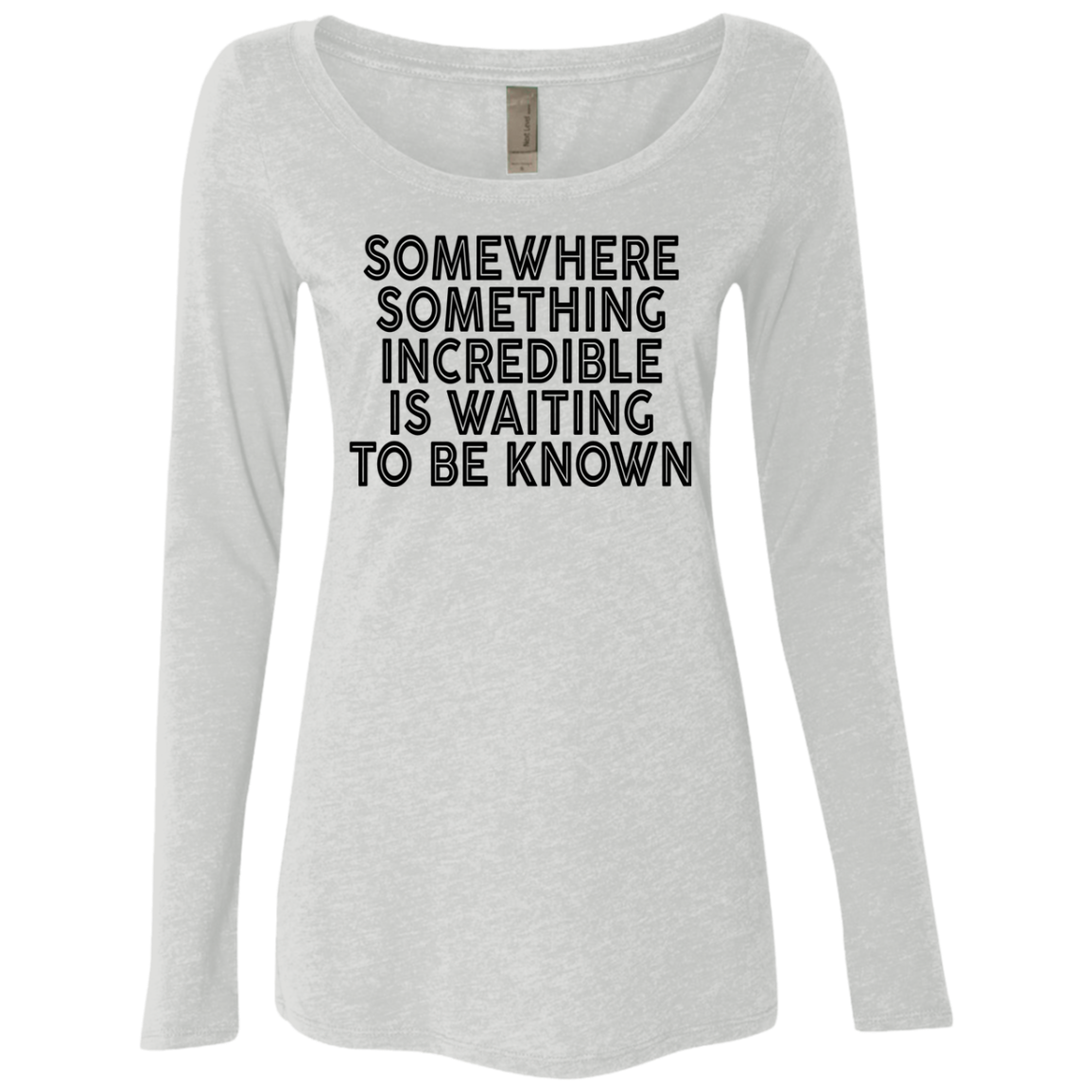Somewhere Something Incredible Is Waiting To Be Known Women's Long Sleeve Tee