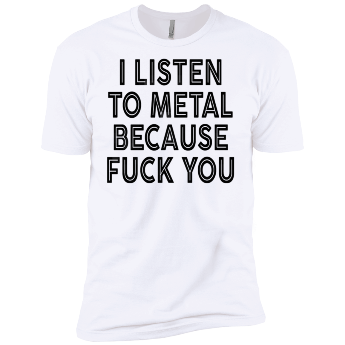 I Listen To Metal Because Fuck You Men's Classic Tee