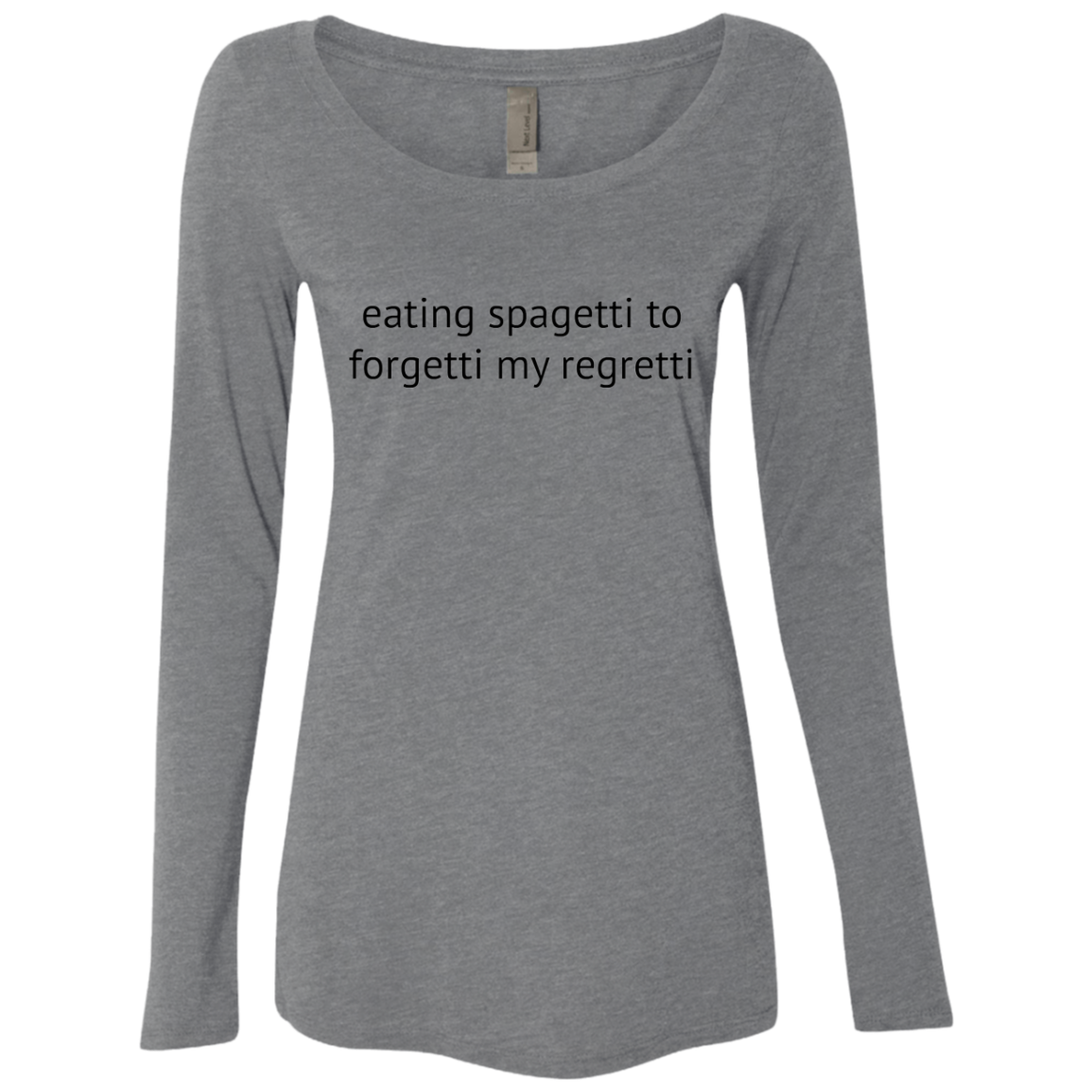 Eating Spagetti to Forgetti My Regretti Women's Long Sleeve Tee - Trendy Tees