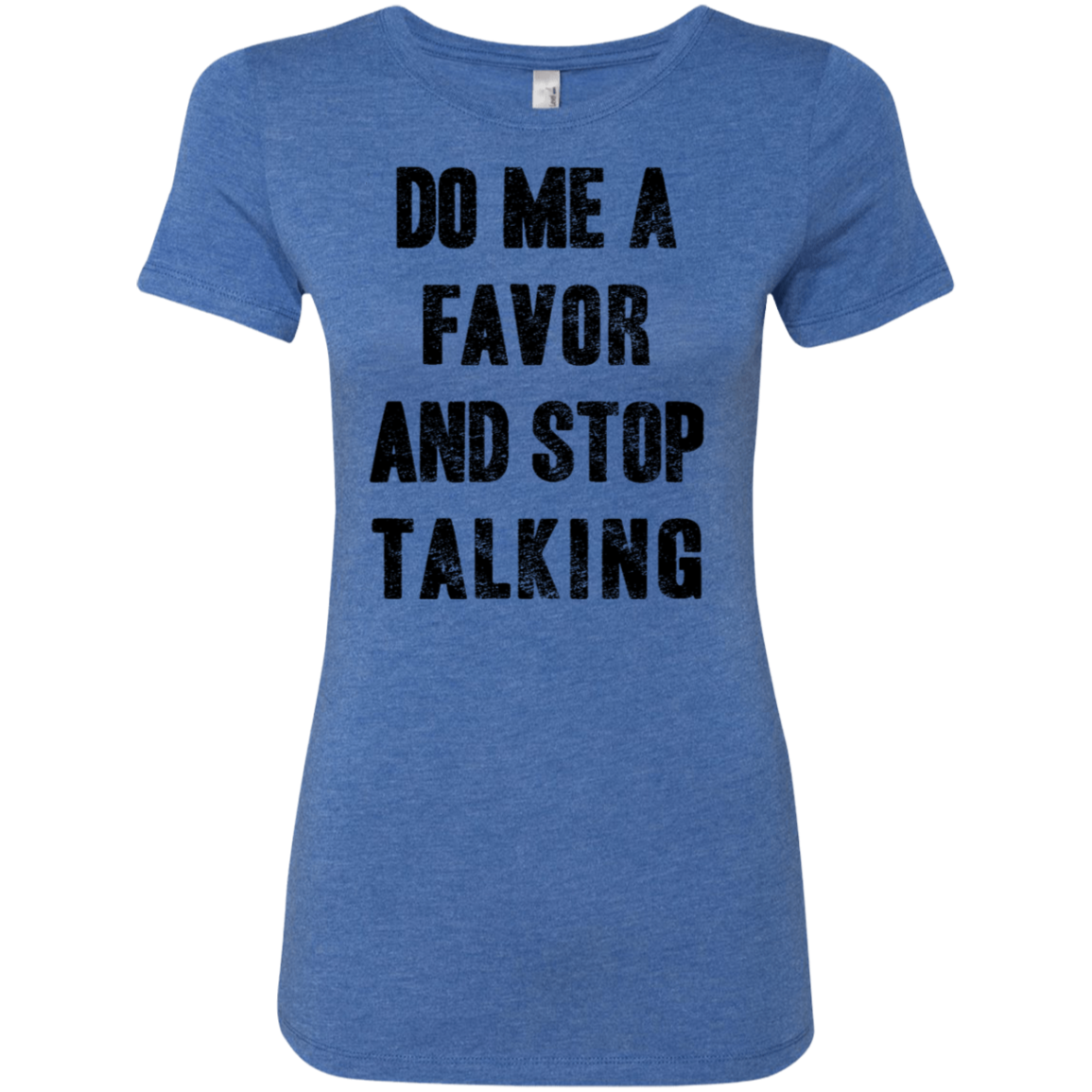 Do Me A Favor and Stop Talking Women's Classic Tee