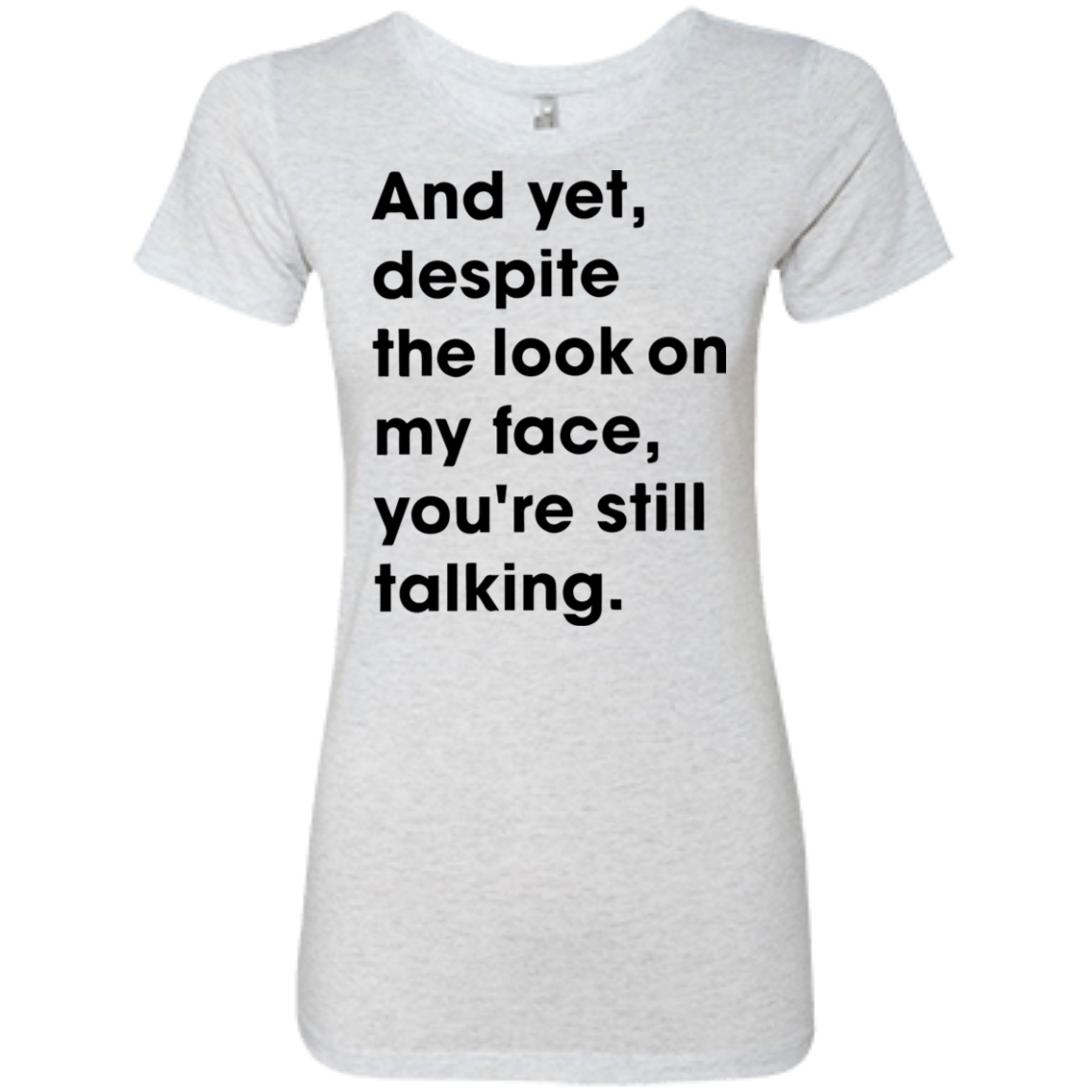 And Yet Despite The Look on My Face Women's Classic Tee