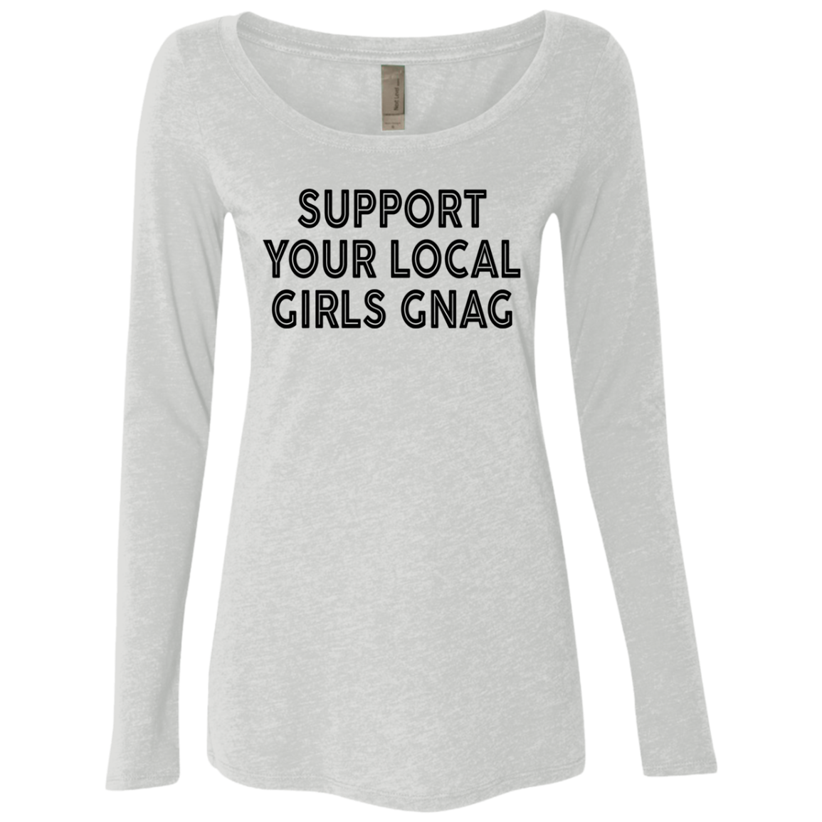 Support Your Local Girls Gnag Women's Long Sleeve Tee