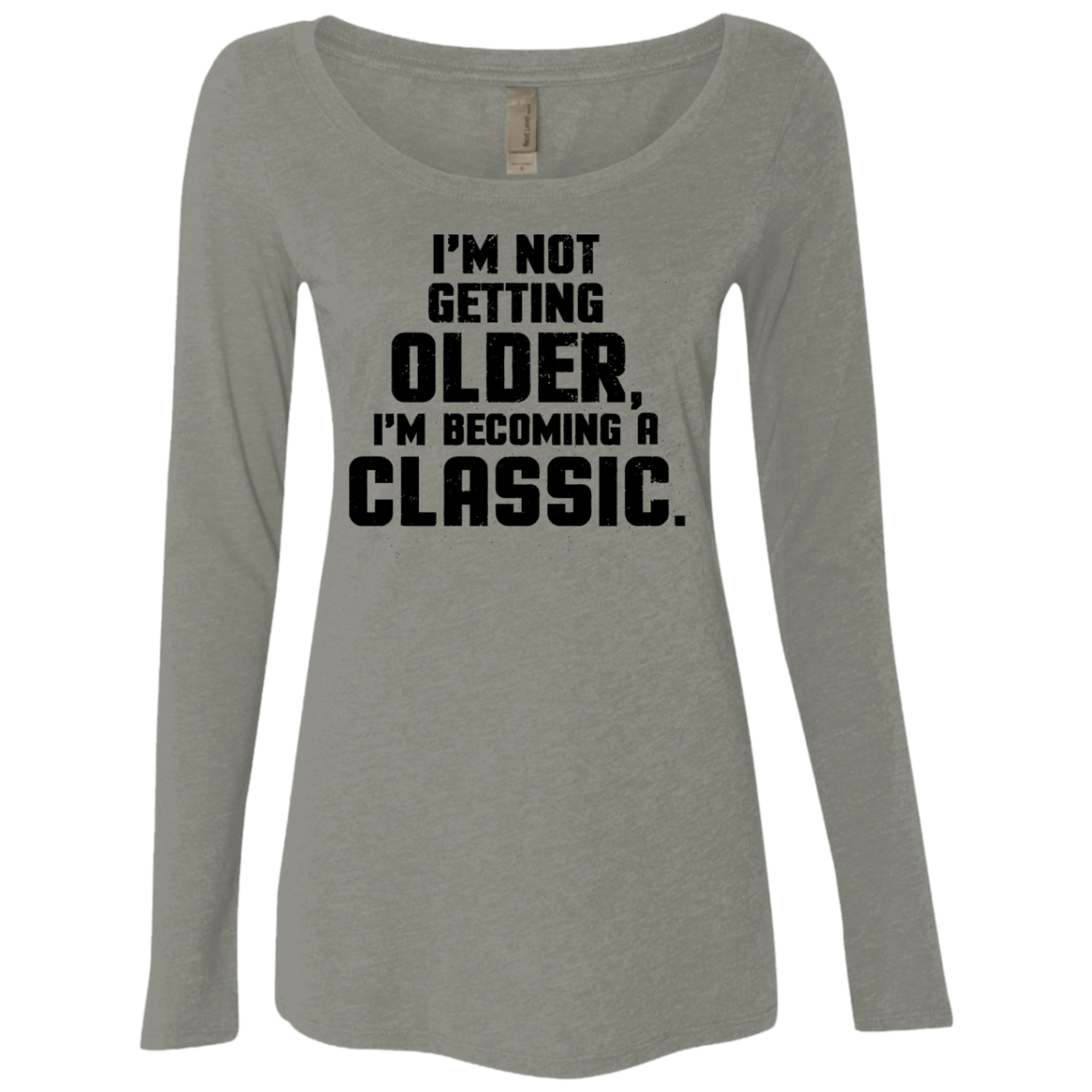 I'm Not Getting Older I'm Becoming A Classic Women's Long Sleeve Tee