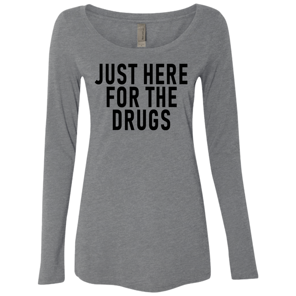 Just Here For The Drugs Women's Long Sleeve Tee