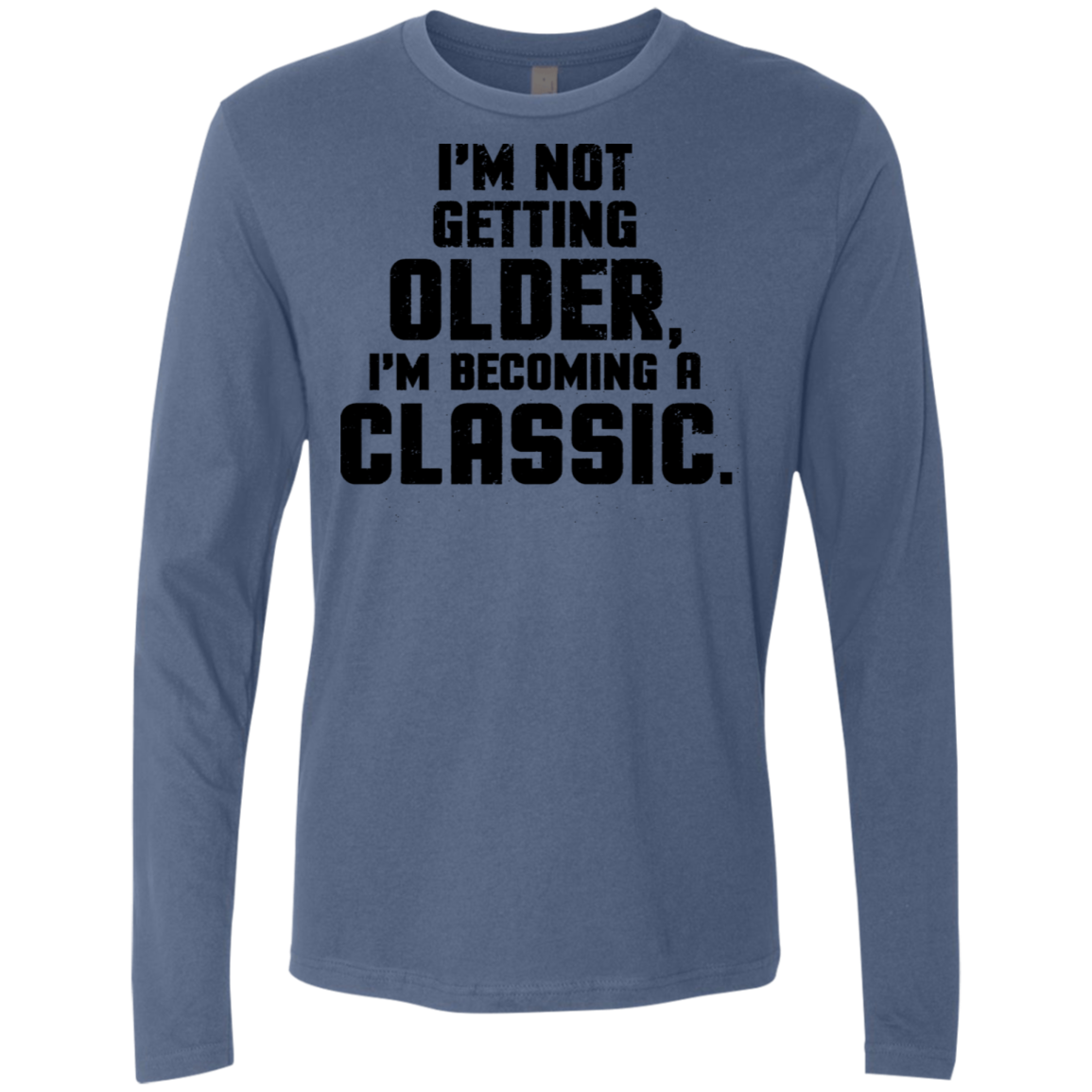 I'm Not Getting Older I'm Becoming A Classic Men's Long Sleeve Tee