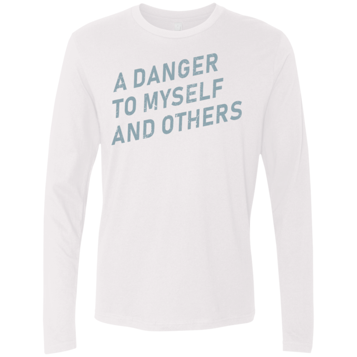 A Danger To Myself And Others Men's Long Sleeve Tee