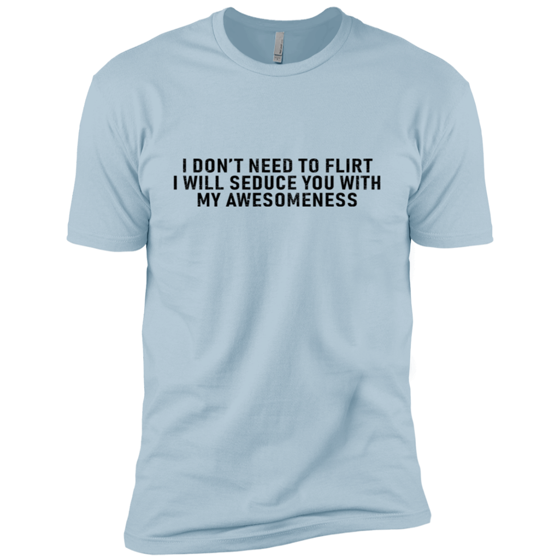 I Don't Need To Flirt I Will Seduce You With My Awesomeness Men's Classic Tee