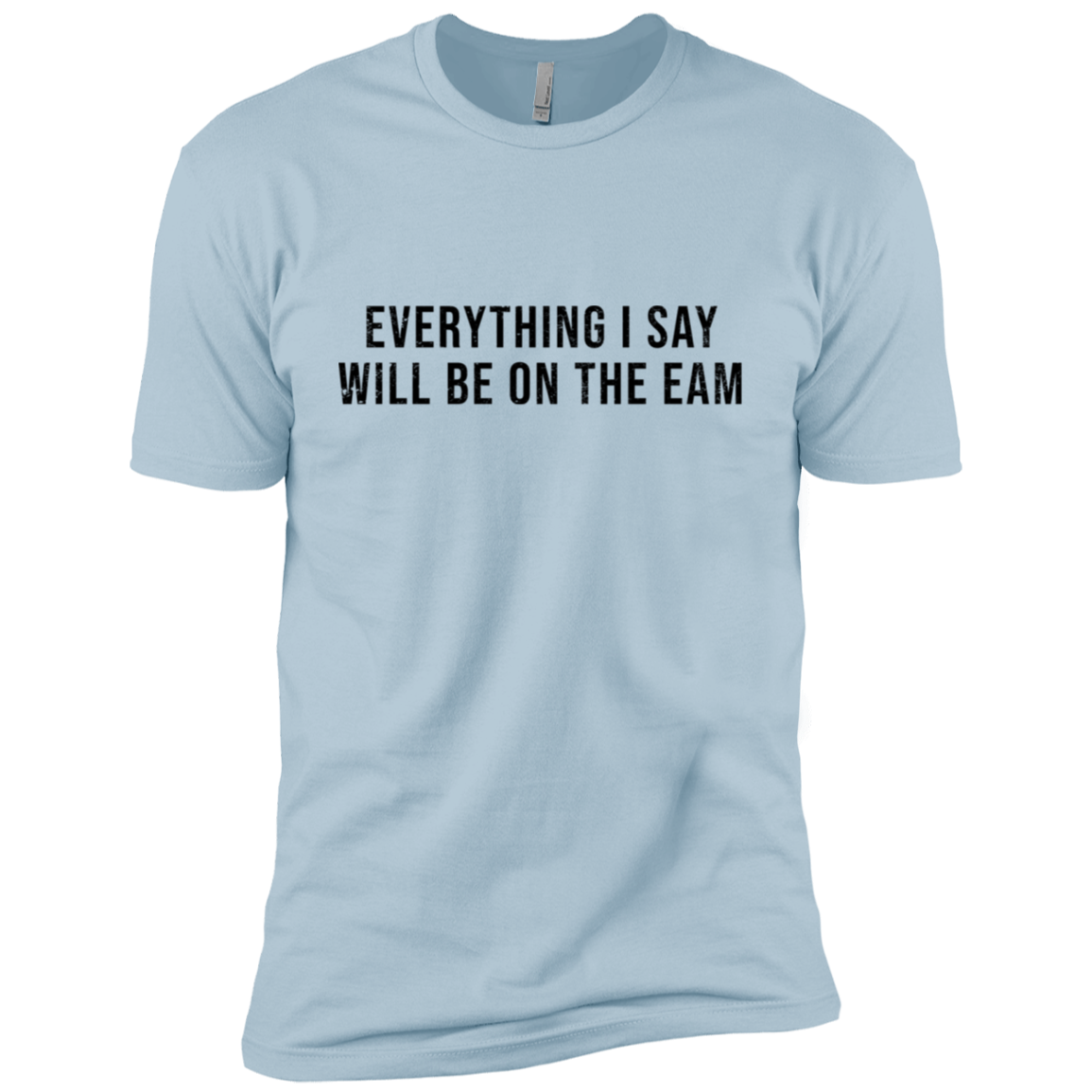Everything I Say Will Be On The Eam Men's Classic Tee