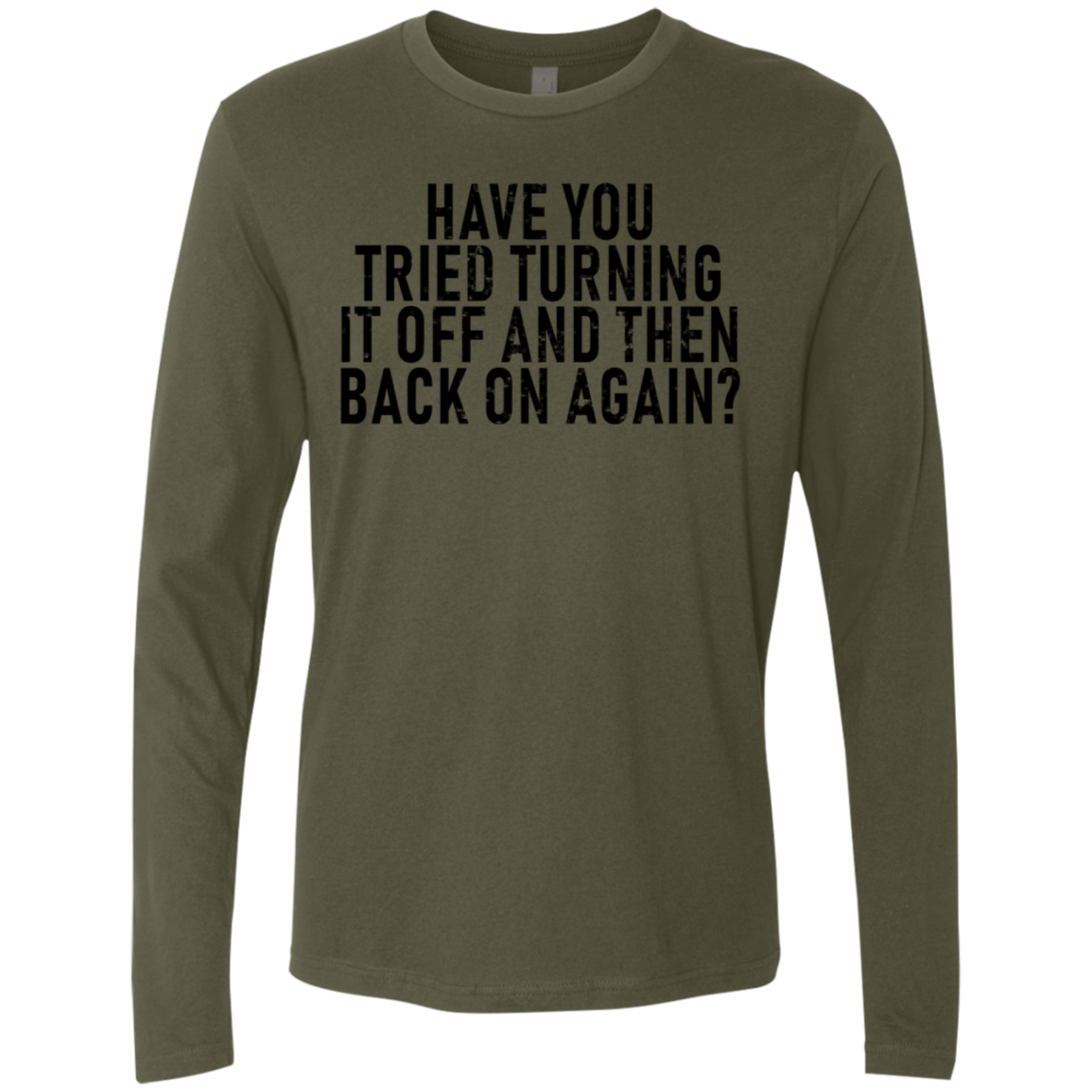 Have You Tried Turning Them Off And Then Back On Again Men's Long Sleeve Tee