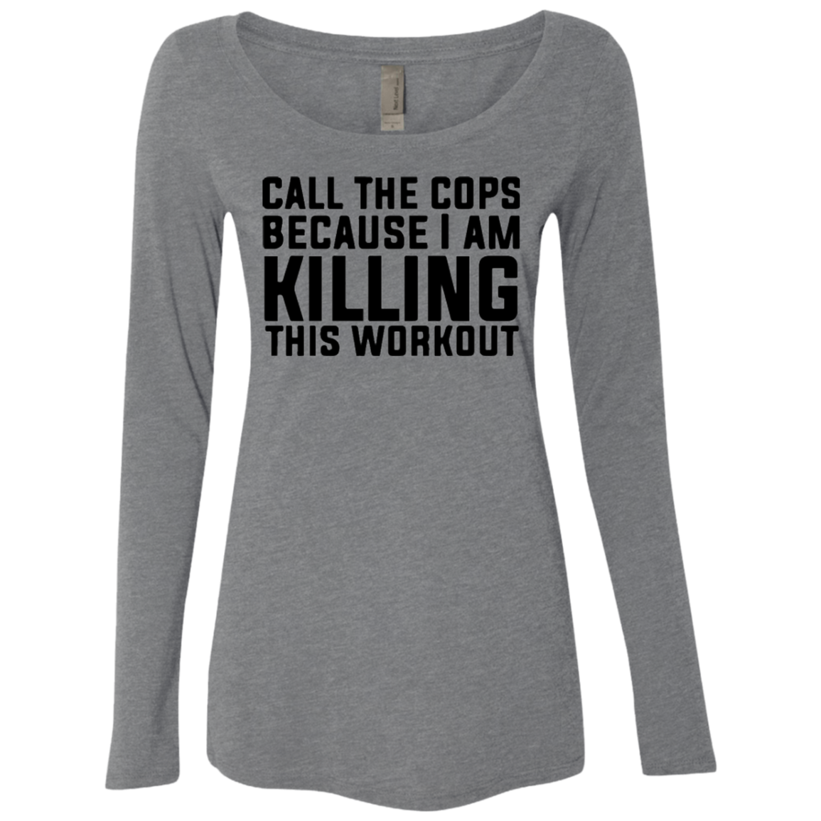 Killing this Workout Call the Cops Women's Long Sleeve Tee