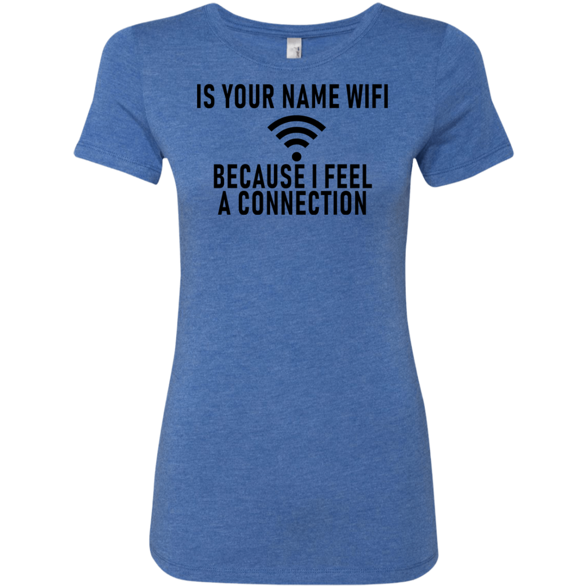 I Your Name WiFi Because I Feel A Connection Women's Classic Tee