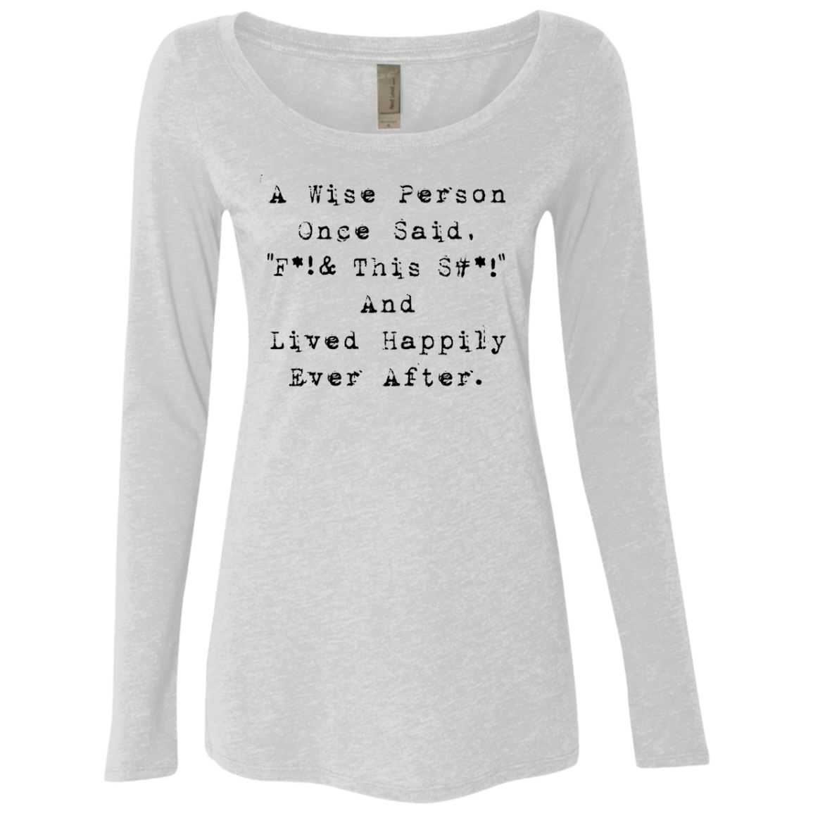 A Wise Person Once Said F this ish Women's Long Sleeve Tee