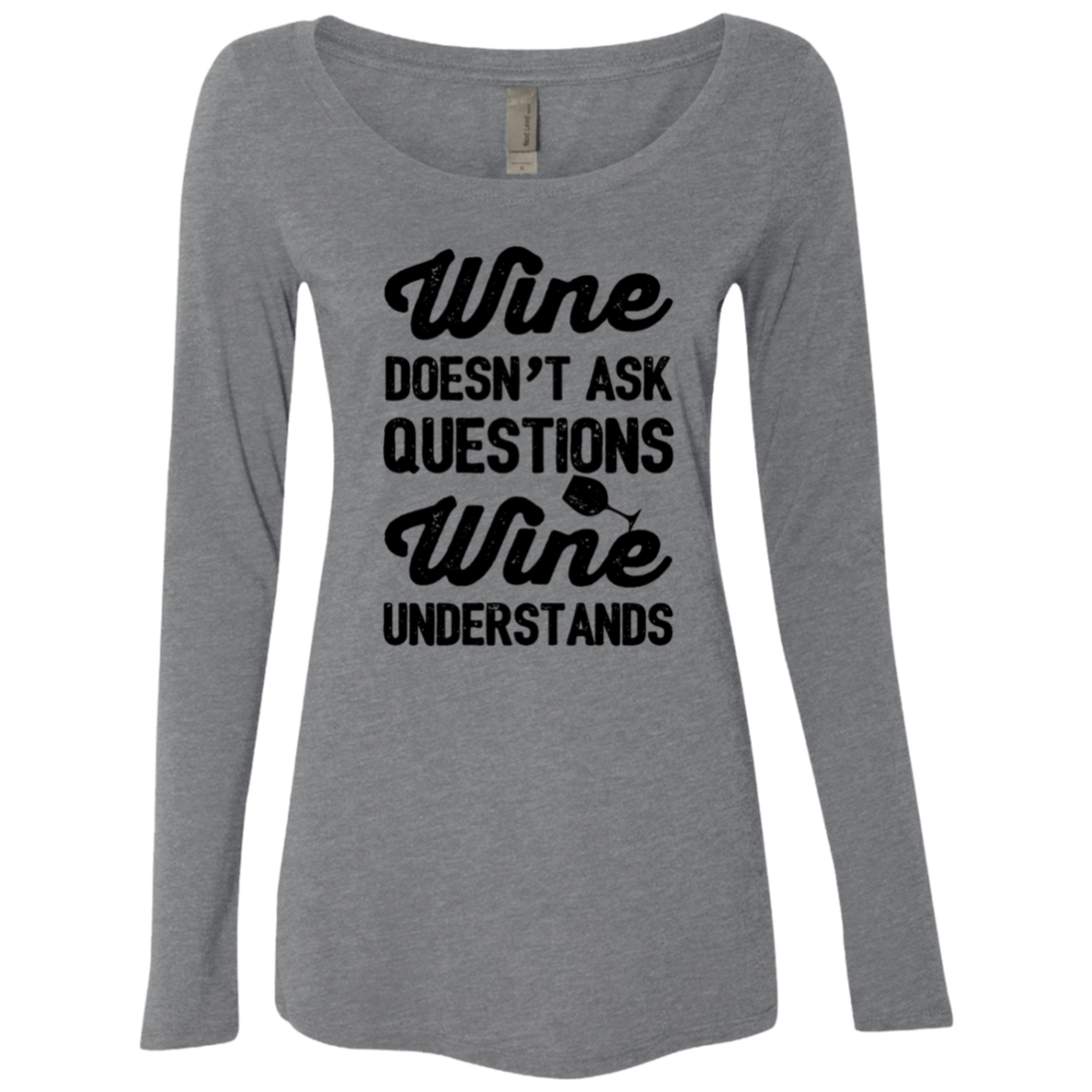 Wine Doesn't Ask Questions Wine Understands Women's Long Sleeve Tee
