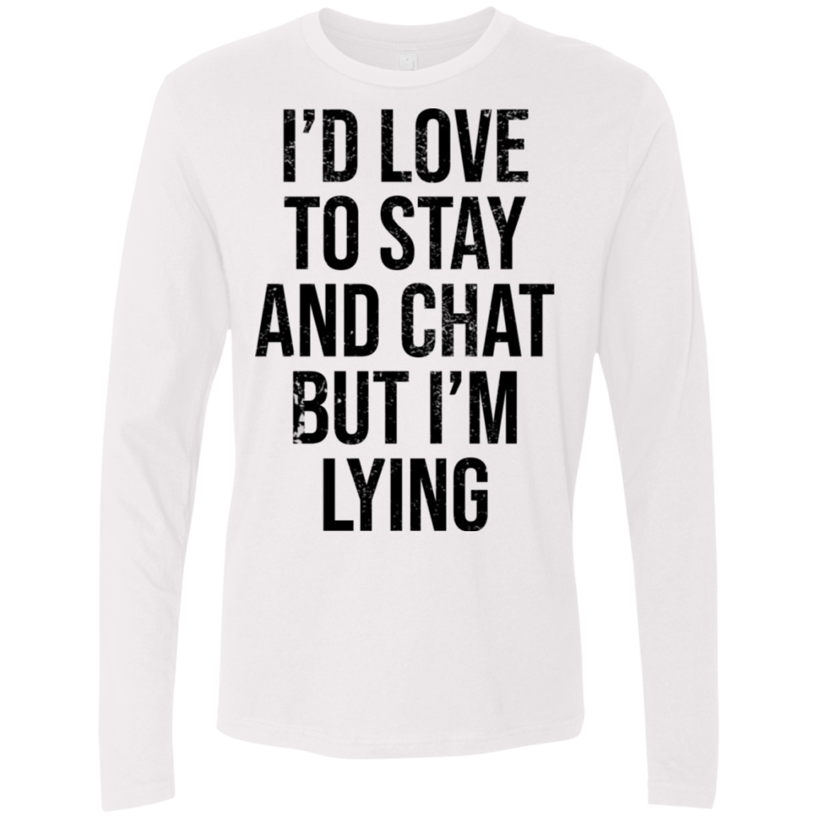 I'd Love To Stay And Chat But I'm Lying Men's Long Sleeve Tee