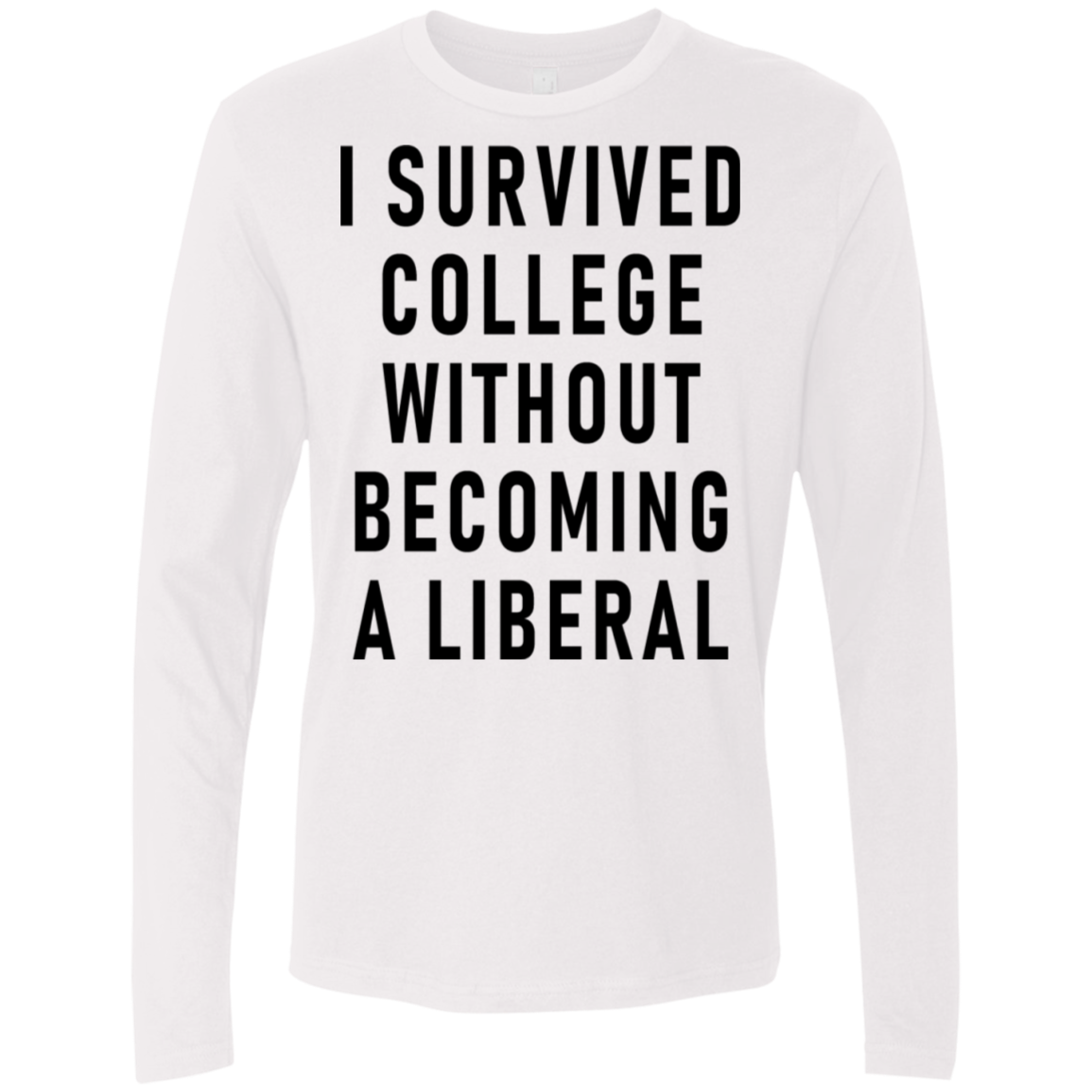 I Survived College Without Becomig A Liberal Men's Long Sleeve Tee