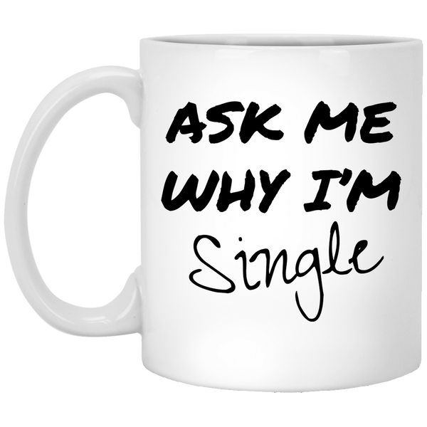 Ask Me Why I'm Single 11 oz. White Coffee Mug - Trendy Tees