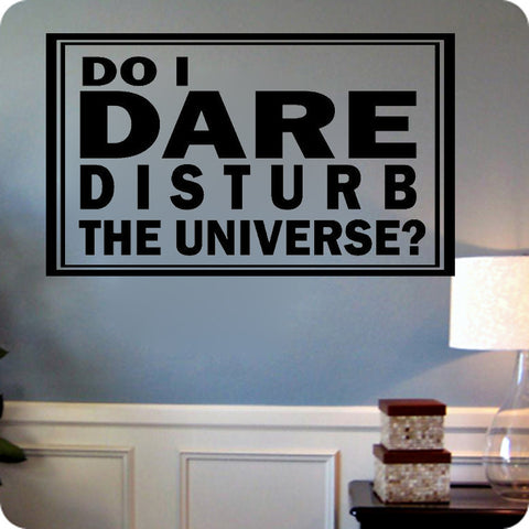 Do I Dare Disturb the Universe - Kreative Decals